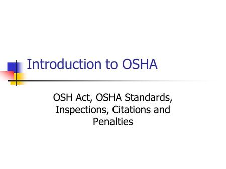 OSH Act, OSHA Standards, Inspections, Citations and Penalties