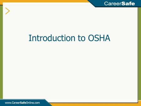 Www.CareerSafeOnline.com Introduction to OSHA. www.CareerSafeOnline.com Introduction The U.S. Congress created OSHA under the Occupational Health and.