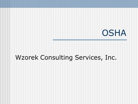 OSHA Wzorek Consulting Services, Inc.. Most frequently cited OSHA Standards  Hazard Communication  OSHA poster  OSHA 200 log  Scaffolding  Machine.