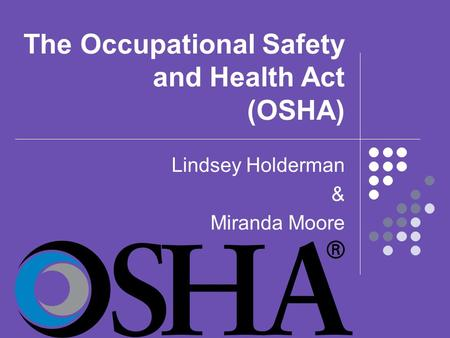 The Occupational Safety and Health Act (OSHA) Lindsey Holderman & Miranda Moore.