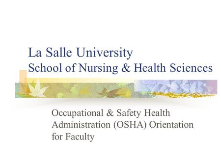 La Salle University School of Nursing & Health Sciences Occupational & Safety Health Administration (OSHA) Orientation for Faculty.
