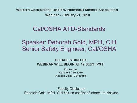 Western Occupational and Environmental Medical Association Webinar – January 21, 2010 PLEASE STAND BY WEBINAR WILL BEGIN AT 12:00pm (PST) For Audio: Call: