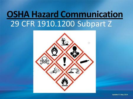 OSHA Hazard Communication 29 CFR 1910.1200 Subpart Z Updated 5 May 2014.