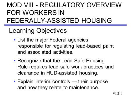 MOD VIII - REGULATORY OVERVIEW FOR WORKERS IN FEDERALLY-ASSISTED HOUSING  List the major Federal agencies responsible for regulating lead-based paint.