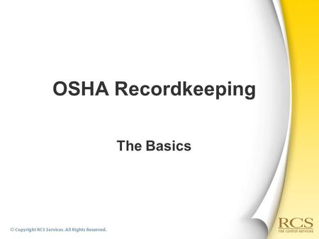 OSHA Recordkeeping The Basics. We need to understand:  Why the regulation exists  What is required  Who is responsible for recordkeeping  What is.