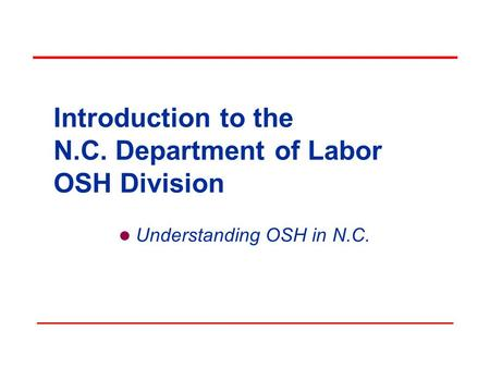 Introduction to the N.C. Department of Labor OSH Division Understanding OSH in N.C.