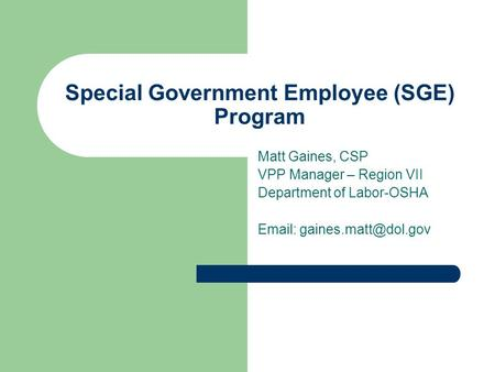 Special Government Employee (SGE) Program Matt Gaines, CSP VPP Manager – Region VII Department of Labor-OSHA