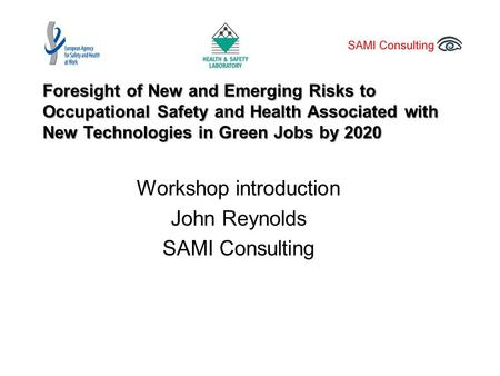 Foresight of New and Emerging Risks to Occupational Safety and Health Associated with New Technologies in Green Jobs by 2020 Workshop introduction John.