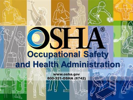 Occupational Safety and Health Administration www.osha.gov ) 800-321-OSHA (6742)