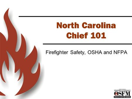 North Carolina Chief 101 Firefighter Safety, OSHA and NFPA.