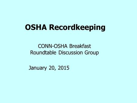 OSHA Recordkeeping CONN-OSHA Breakfast Roundtable Discussion Group January 20, 2015.