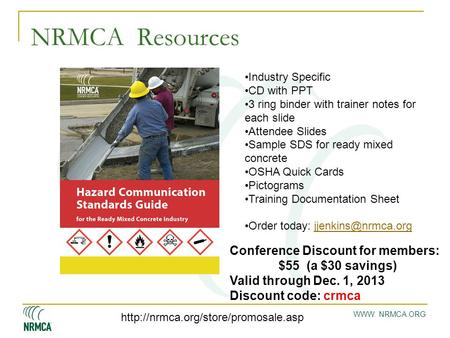 WWW. NRMCA.ORG NRMCA Resources Industry Specific CD with PPT 3 ring binder with trainer notes for each slide Attendee Slides Sample SDS for ready mixed.