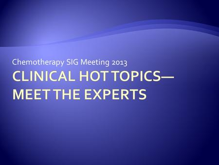 Chemotherapy SIG Meeting 2013.  Discuss the need for interventions to control exposure to chemotherapy and other hazardous drugs  Describe common problems.