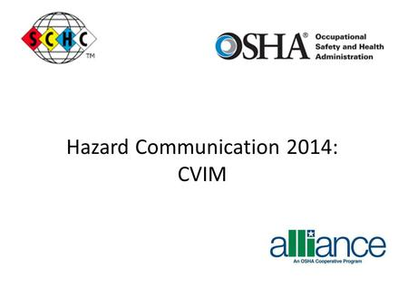 Hazard Communication 2014: CVIM. OSHA New Hazardous Communication Guidelines 2012 Guidelines called HazCom 2012 contain mandated training for new Label.