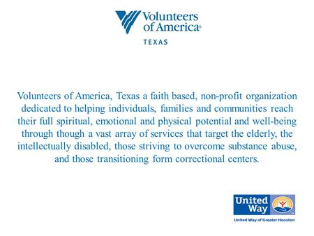 Volunteers of America, Texas a faith based, non-profit organization dedicated to helping individuals, families and communities reach their full spiritual,
