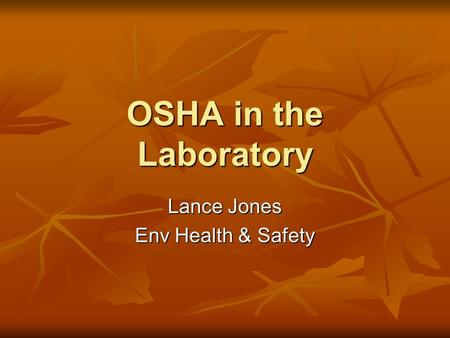 OSHA in the Laboratory Lance Jones Env Health & Safety.