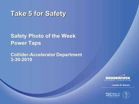 Safety Photo of the Week Power Taps Collider-Accelerator Department 3-30-2010 Take 5 for Safety.