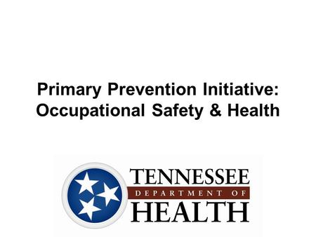 Primary Prevention Initiative: Occupational Safety & Health.