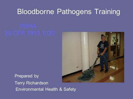 Bloodborne Pathogens Training OSHA 29 CFR 1910.1030 Prepared by Terry Richardson Environmental Health & Safety.