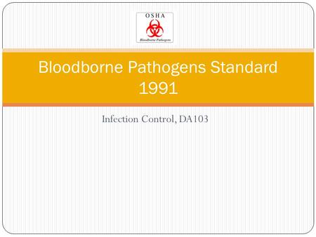 Infection Control, DA103 Bloodborne Pathogens Standard 1991.