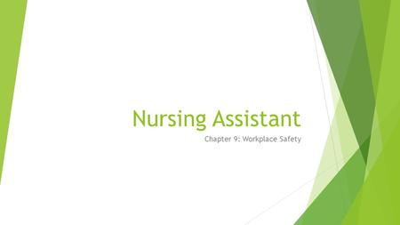 Nursing Assistant Chapter 9: Workplace Safety. PROTECTING YOUR BODY  Nursing assistants are twice as likely to be injured on the job than other health.
