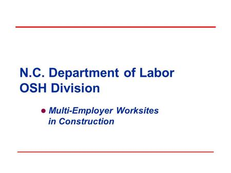 N.C. Department of Labor OSH Division Multi-Employer Worksites in Construction.
