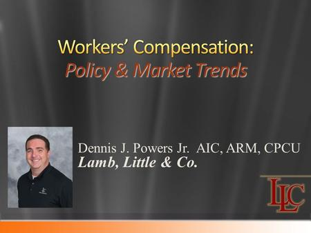 Dennis J. Powers Jr. AIC, ARM, CPCU Lamb, Little & Co.