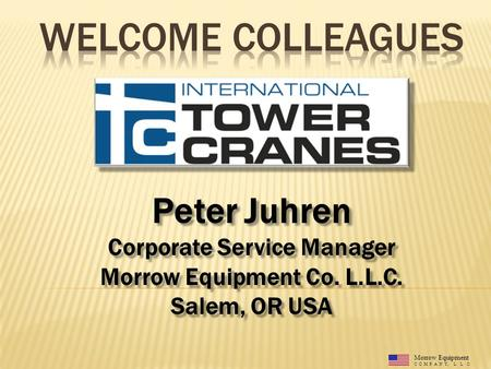 Morrow Equipment C O M P A N Y, L. L. C. Peter Juhren Corporate Service Manager Morrow Equipment Co. L.L.C. Salem, OR USA Peter Juhren Corporate Service.