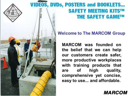 Welcome to The MARCOM Group MARCOM was founded on the belief that we can help our customers create safer, more productive workplaces with training products.