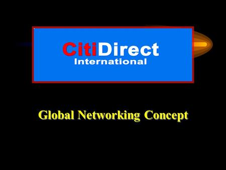 Global Networking Concept International Branches Kuala Lumpur, Malaysia Bangkok, Thailand Manila, Philippines Jakarta, Indonesia Singapore Wisma Citidirect.