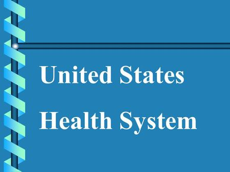 United States Health System. Health Care: b Employs over 10 million workers b Over 200 health careers b is a 2 billion dollar a day business.