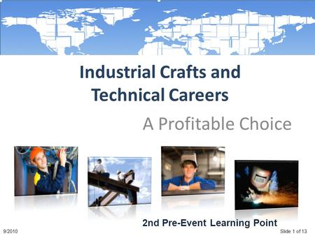 Slide 1 of 139/2010 Industrial Crafts and Technical Careers A Profitable Choice 2nd Pre-Event Learning Point.