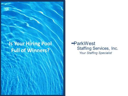 Is Your Hiring Pool Full of Winners? Staffing Services, Inc. Your Staffing Specialist ParkWest.
