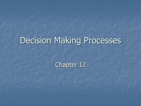 Decision Making Processes Chapter 12. Good Terms to Know Organizational Decision-making Organizational Decision-making Problem identification Problem.