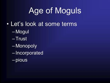 Age of Moguls Let's look at some terms –Mogul –Trust –Monopoly –Incorporated –pious.