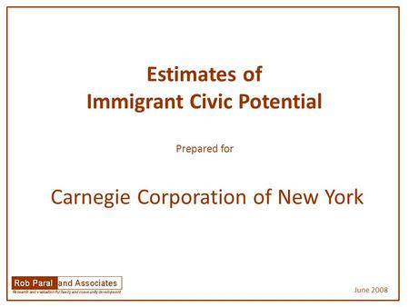 Estimates of Immigrant Civic Potential Prepared for Carnegie Corporation of New York June 2008.