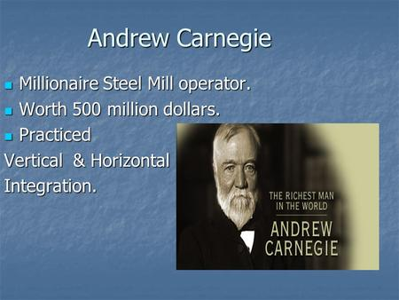 Andrew Carnegie Millionaire Steel Mill operator. Millionaire Steel Mill operator. Worth 500 million dollars. Worth 500 million dollars. Practiced Practiced.