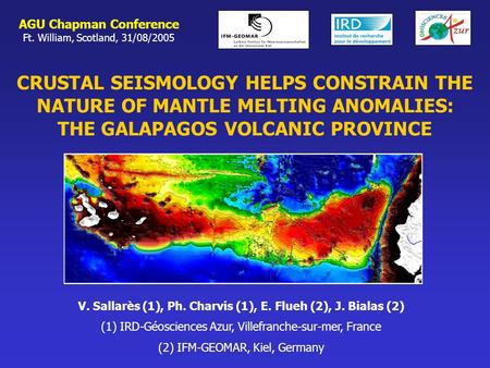 CRUSTAL SEISMOLOGY HELPS CONSTRAIN THE NATURE OF MANTLE MELTING ANOMALIES: THE GALAPAGOS VOLCANIC PROVINCE AGU Chapman Conference Ft. William, Scotland,