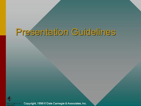 Copyright, 1996 © Dale Carnegie & Associates, Inc. Presentation Guidelines.