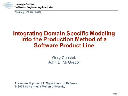 Sponsored by the U.S. Department of Defense © 2004 by Carnegie Mellon University page 1 Pittsburgh, PA 15213-3890 Integrating Domain Specific Modeling.