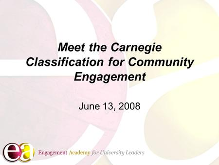 Meet the Carnegie Classification for Community Engagement June 13, 2008.