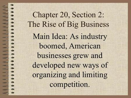 Chapter 20, Section 2: The Rise of Big Business