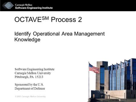 S2-1 © 2001 Carnegie Mellon University OCTAVE SM Process 2 Identify Operational Area Management Knowledge Software Engineering Institute Carnegie Mellon.