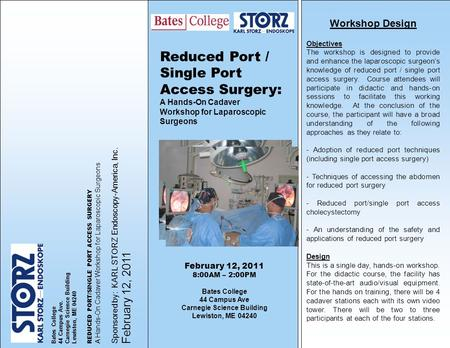 Workshop Design Objectives The workshop is designed to provide and enhance the laparoscopic surgeon's knowledge of reduced port / single port access surgery.