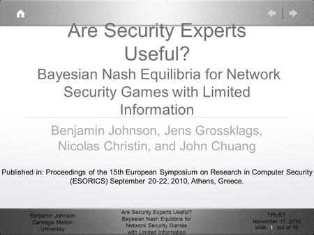 Benjamin Johnson Carnegie Mellon University Are Security Experts Useful? Bayesian Nash Equilibria for Network Security Games with Limited Information TRUST.