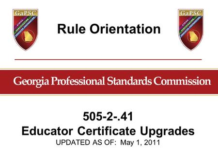 Rule Orientation 505-2-.41 Educator Certificate Upgrades UPDATED AS OF: May 1, 2011.
