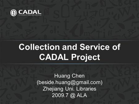 Collection and Service of CADAL Project Huang Chen Zhejiang Uni. Libraries ALA.