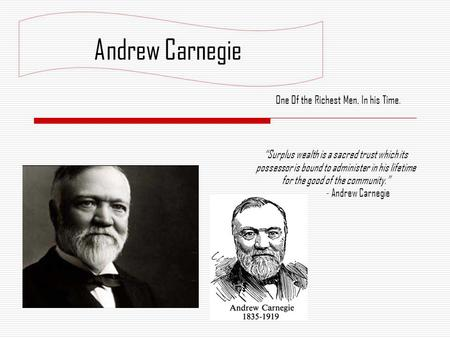 """Surplus wealth is a sacred trust which its possessor is bound to administer in his lifetime for the good of the community."" - Andrew Carnegie One Of the."