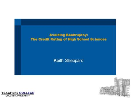 Avoiding Bankruptcy: The Credit Rating of High School Sciences Keith Sheppard.