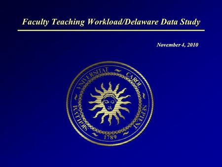 Faculty Teaching Workload/Delaware Data Study November 4, 2010.